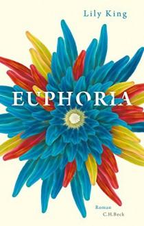 Euphoria: Roman - Lily King,Sabine Roth