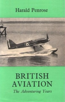 British Aviation: The Adventuring Years, 1920-1929 - Harald Penrose