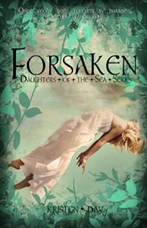 Forsaken (Book #1) (Daughters of the Sea) - Kristen Day,Stacy Sanford