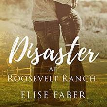 Disaster at Roosevelt Ranch (Roosevelt Ranch, #1) - Elise Faber