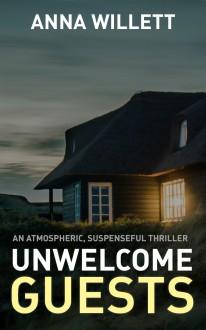 UNWELCOME GUESTS: An atmospheric, suspenseful thriller - Anna Willett