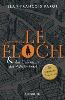 Commissaire Le Floch und das Geheimnis der Weißmäntel - Jean-François Parot,Michael von Killisch-Horn