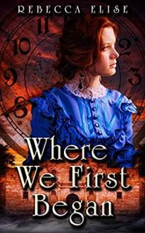 Where We First Began - Rebecca Elise