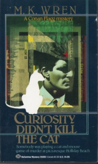 Curiosity Didn't Kill the Cat (A Conan Flagg Mystery) - M. K. Wren
