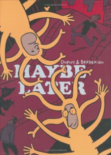 Maybe Later - Charles Berberian;Philippe Dupuy