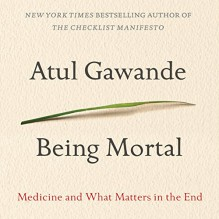Being Mortal: Medicine and What Matters in the End - Atul Gawande, Robert Petkoff, Macmillan Audio