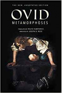 Metamorphoses: The New, Annotated Edition - Rolfe Humphries