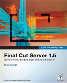Apple Pro Training Series: Final Cut Server 1.5 - Drew Tucker