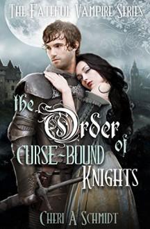 The Order of Curse-Bound Knights (Book #4 in the Fateful Series): The Fateful Vampire Series - Cheri Schmidt, Ashley Davis, Jennifer Ashley, Kelley Crandall