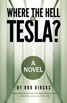 Where the Hell is Tesla? A Novel - Rob Dircks