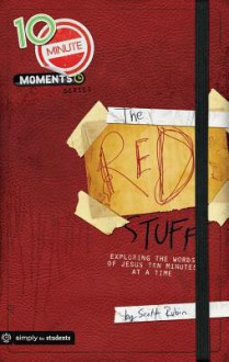 10-Minute Moments: The Red Stuff: Exploring the Words of Jesus Ten Minutes at a Time - Scott Rubin