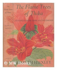 The Flame Trees Of Thika: Memories Of An African Childhood - Elspeth Huxley