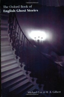 The Oxford Book of English Ghost Stories - Edith Wharton, Henry James, Arthur Quiller-Couch, Walter de la Mare, W. Somerset Maugham, H.G. Wells, Walter Scott, V.S. Pritchett, E. Nesbit, M.R. James, T.H. White, Bram Stoker, Hugh Walpole, L.P. Hartley, Joseph Sheridan Le Fanu, Robert Aickman, Francis Marion Crawfor