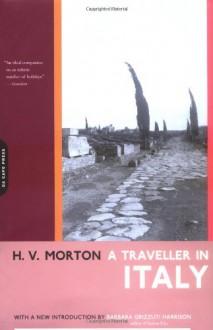 A Traveller In Italy - H.V. Morton,Barbara Grizzuti Harrison