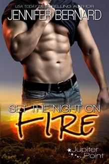 Set the Night on Fire (Jupiter Point Book 1) - Jennifer Bernard