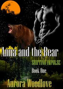 Anna and the Bear: A BBW Bear-Shifter Romance (Shifting Impulse Book 1) - Aurora Woodlove