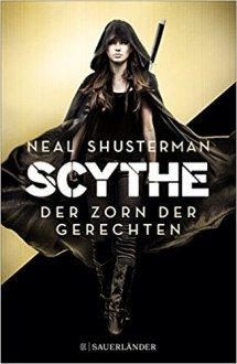 Scythe - Der Zorn der Gerechten - Kristian Lutze,Neal Shusterman,Pauline Kurbasik