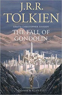 The Fall of Gondolin - Christopher Tolkien,J.R.R. Tolkien,Alan Lee