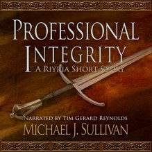 FREE: Professional Integrity (A Riyria Chronicles Tale) - Michael J. Sullivan, Tim Gerard Reynolds