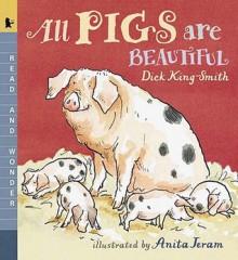 All Pigs Are Beautiful - Dick King-Smith, Anita Jeram