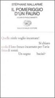 Il pomeriggio d'un fauno - Stéphane Mallarmé, Paolo Manetti, Mario Luzi