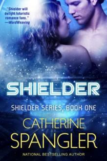 Shielder - A Science Fiction Romance (Book 1, Shielder Series) - Catherine Spangler