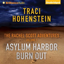 Asylum Harbor and Burn Out: The Rachel Scott Adventures, Volume 1 - Traci Hohenstein, Angela Dawe, Brilliance Audio