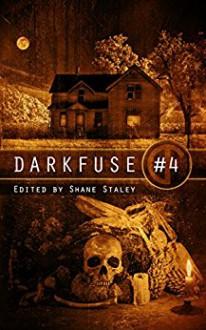 DarkFuse #4 (DarkFuse Anthology Series) - Keith Deininger, S.C. Hayden, E.G. Smith, Jon Gauthier, Robert Essig, Wilfred R. Robinson, Shane Staley