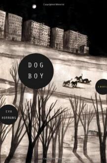 Dog Boy: A Novel - Eva Hornung