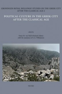 Political Culture in the Greek City After the Classical Age - Richard Alston