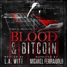 Blood & Bitcoin: Organized Crime (Criminal Delights, #4) - L.A. Witt,Michael Ferraiuolo