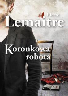 Koronkowa robota - Pierre Lemaitre