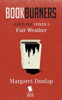 Bookburners: Fair Weather (Season 1, Episode 3) - Mur Lafferty, Max Gladstone, Margaret Dunlap, Brian Francis Slattery