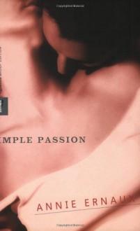 Simple Passion - Annie Ernaux, Tanya Leslie