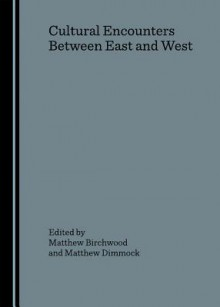 Cultural Encounters Between East And West - Matthew Birchwood, Matthew Dimmock
