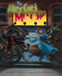 The Alley Cat's Meow - Kathi Appelt, Jon Goodell
