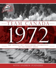 Team Canada 1972: The Official 40th Anniversary Celebration of the Summit Series - Andrew Podnieks