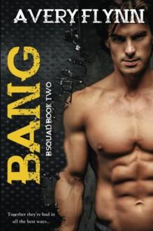 Bang: B-Squad Book Two (Volume 2) - Avery Flynn