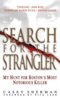 Search for the Strangler: My Hunt for Boston's Most Notorious Killer - Casey Sherman, Dick Lehr