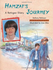Hamzat's Journey: A Refugee Diary - Anthony Robinson, Anthony Robinson, Annemarie Young