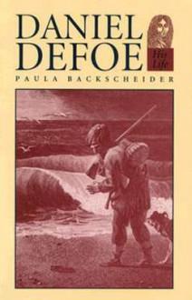 Daniel Defoe: His Life - Paula R. Backscheider