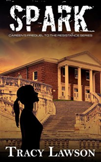Spark: Careen's Prequel to the Resistance Series - Tracy Lawson