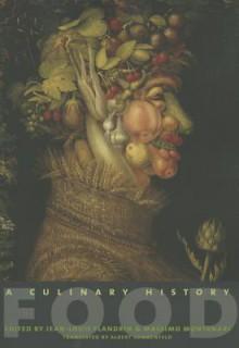 Food: A Culinary History - Jean-Louis Flandrin, Massimo Montanari, Albert Sonnenfeld