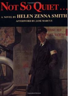 Not So Quiet...: Stepdaughters of War - Helen Zenna Smith