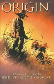 Origin: The True Story of Wolverine - Paul Jenkins, Joe Quesada, Bill Jemas, Andy Kubert, Richard Isanove