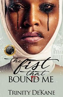 The Fist That Bound Me: A Stand Alone Novel - Trinity DeKane,Maria Harrison