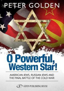 O Powerful Western Star: American Jews, Russian Jews, and the Final Battle of the Cold War - Peter Golden