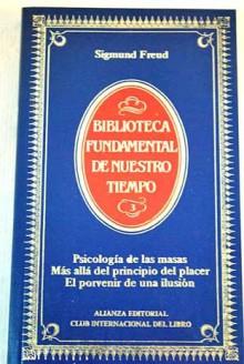 Psicología de las masas, Más allá del principio del placer, El porvenir de una ilusión - Sigmund Freud, Luis López-Ballesteros y de Torres
