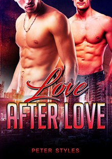 Love After Love: M/M Gay Romance - Peter Styles
