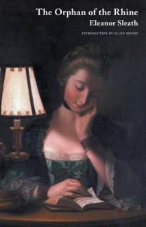 The Orphan of the Rhine (Jane Austen Northanger Abbey Horrid Novels) - Eleanor Sleath,Ellen Moody